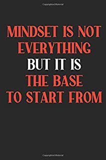 Mindset Is Not Everything But The Base To Start From: Notebook blank dot lined Journal Planner Diary Motivation Motivational Inspirational Saying ... For Success Think Positive Thinking Thoughts