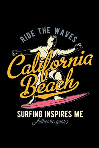 Ride The Waves - California Beach - Surfing Inspires Me Authentic Gear: 110 Page, Wide Ruled 6' x 9'  Blank Lined Journal