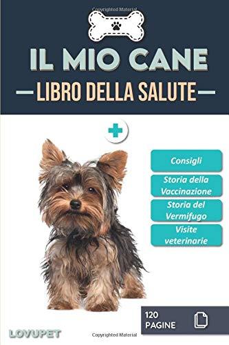 Libro della Salute - Il Mio Cane: Libretto sulla salute e il monitoraggio dei cani   Yorkshire terrier   120 pagine   Formato 15,24 x 22,86 cm