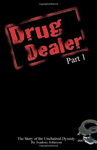 Drug Dealer part 1: The Story of The Unchained Dynasty