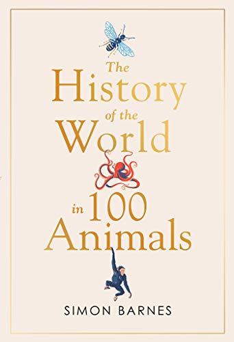 The History of the World in 100 Animals  by  Simon Barnes
