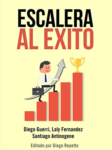 Escalera Al Exito: 3 historias cortas de personas simples para reflexionar y disfrutar eBook: Guerri, Diego, Fernandez, Laly, Antinogene, Santiago, Repetto, Diego: Amazon.es: Tienda Kindle