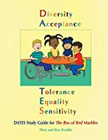 D.A.T.E.S. Study Guide for the Box of Red Marbles: Diversity, Acceptance, Tolerance, Equality, and Sensitivity