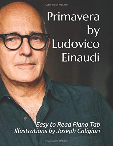 Primavera by Ludovico Einaudi: Easy to Read Piano Tab Illustrations by Joseph Caligiuri