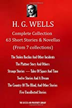 H. G. WELLS Complete Collection 63 Short Stories & Novellas (From 7 Collections): The Stolen Bacilus & Other Incidents;The...