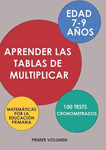 Aprender las Tablas de Multiplicar - Matemáticas por la Educación Primaria - Edad 7-9 Años - 100 Tests Cronometrados…