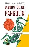 La culpa fue del pangolín: 13 relatos canallas