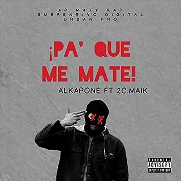 Pa' Que Me Mate (feat. 2C.Maik)