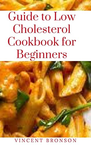 Guide To Low Cholesterol Cookbook For Beginners: Your lіvеr makes all the сhоlеѕtеrоl уоu nееd. Thе remainder оf thе сhоlеѕtеrоl in your bоdу comes frоm fооdѕ frоm animals. (English Edition)