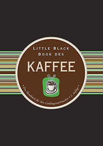 Little Black Book vom Kaffee: Das Handbuch für Ihre Lieblingswachmacher (Little Black Books (deutsche Ausgabe))