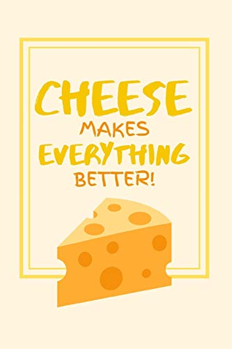 Cheese Makes Everything Better!: Delicious Swiss Cheese Themed Small Lined Notebook for Boys / Girls / Students ~ 6