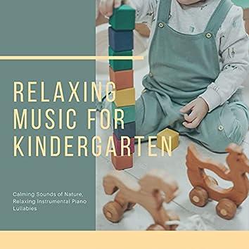 Relaxing Music for Kindergarten: Calming Sounds of Nature, Relaxing Instrumental Piano Lullabies