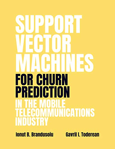 Support Vector Machines for Churn Prediction in the Mobile Telecommunications Industry (English Edition)