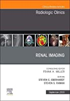 Renal Imaging, An Issue of Radiologic Clinics of North America (Volume 58-5) (The Clinics: Radiology, Volume 58-5)