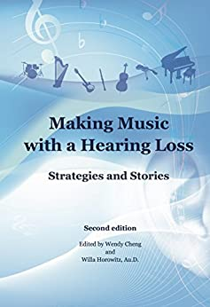 Making Music with a Hearing Loss: Strategies and Stories, Second Edition (English Edition) von [Willa Horowitz, Wendy Cheng]