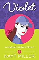 Violet: A Palmer Sisters Book 6 (The Palmer Sisters)