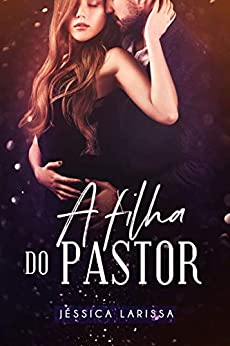 A Filha do Pastor: Livro único por [Jéssica  Larissa]