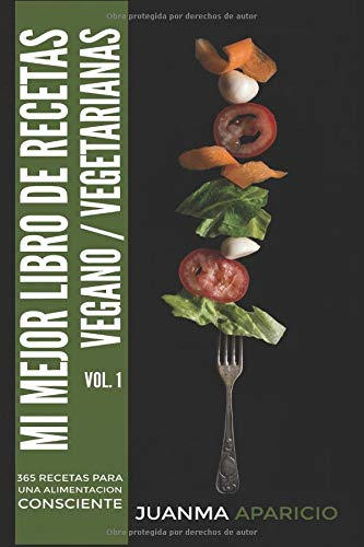 Mi mejor libro de cocina Vegano/Vegetariana: Volumen I