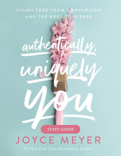 Authentically, Uniquely You Study Guide: Living Free from Comparison and the Need to Please