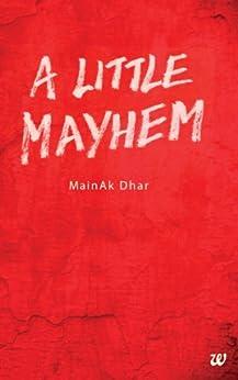 A LITTLE MAYHEM by [MAINAK DHAR]