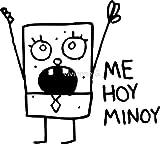 LA STICKERS Me Hoy Minoy Spongebob Meme - Sticker Graphic - Auto, Wall, Laptop, Cell, Truck Sticker for Windows, Cars, Trucks