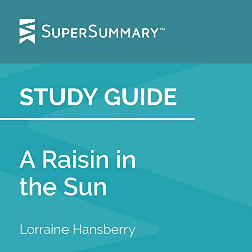Study Guide: A Raisin in the Sun by Lorraine Hansberry