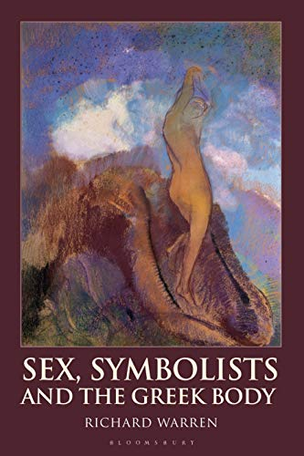Sex, Symbolists and the Greek Body (Bloomsbury Studies in Classical Reception) (English Edition)