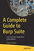 A Complete Guide to Burp Suite: Learn to Detect Application Vulnerabilities Front Cover