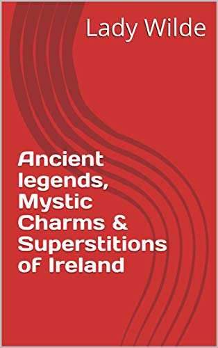 Ancient legends, Mystic Charms & Superstitions of Ireland