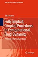 Fully Implicit, Coupled Procedures in Computational Fluid Dynamics: An Engineer's Resource Book (Fluid Mechanics and Its Applications (115))
