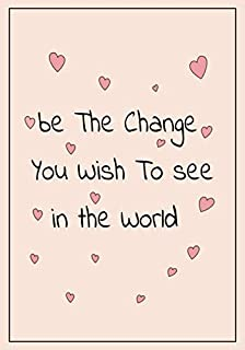 Be the Change you wish to see in the world: Feminist Appreciation Gifts For Strong Female Friend Coworker and Woman | Office Gifts | Office Lined ... saying on the Front Cover | 7x10 110 pages
