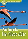 Oxford Read and Discover: Level 3: Animals in the Air by Robert Quinn(2011-02-17)