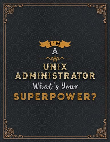 Unix Administrator Lined Notebook - I'm A Unix Administrator What's Your Superpower Job Title Working Cover Daily Journal: Organizer, 8.5 x 11 inch, ... 21.59 x 27.94 cm, Wedding, A4, 110 Pages
