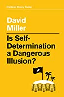 Is Self-Determination a Dangerous Illusion? (Political Theory Today)