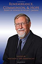 Remembrance, Communion, and Hope: Essays in Honor of Allan J. Janssen
