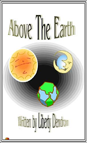 Book: Above The Earth by Liberty Dendron