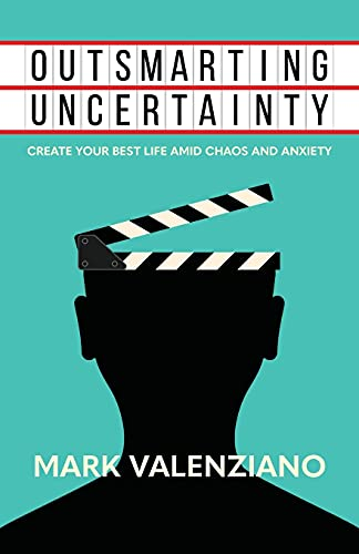 Outsmarting Uncertainty: Create Your Best Life amid Chaos and Anxiety
