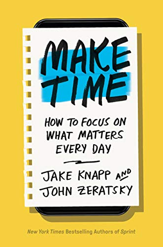 Compare Textbook Prices for Make Time: How to Focus on What Matters Every Day Illustrated Edition ISBN 9780525572428 by Knapp, Jake,Zeratsky, John