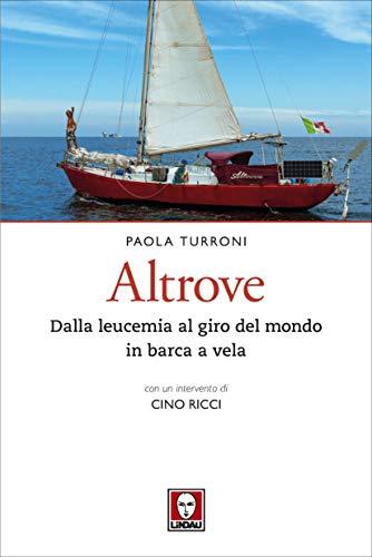 Altrove: Dalla leucemia al giro del mondo in barca a vela