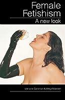Female Fetishism: A New Look.