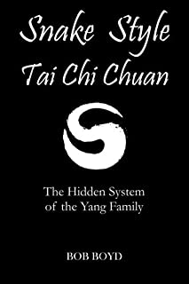 Snake Style Tai Chi Chuan: The Hidden System Of The Yang Family by Bob Boyd (2012-03-28)