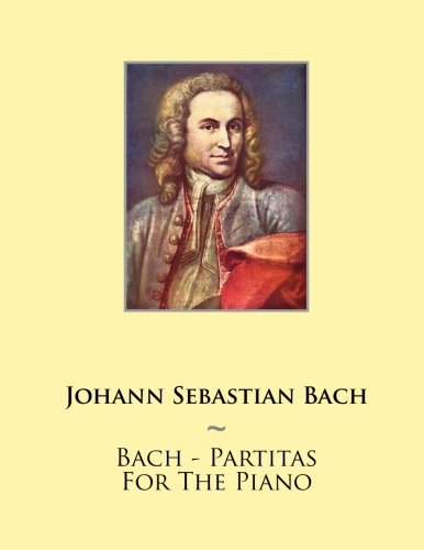 Bach - Partitas For The Piano (Samwise Music For Piano, Band 1)