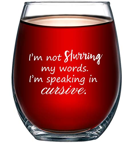 I'm Not Slurring My Words. I'm Speaking in Cursive Wine Glass