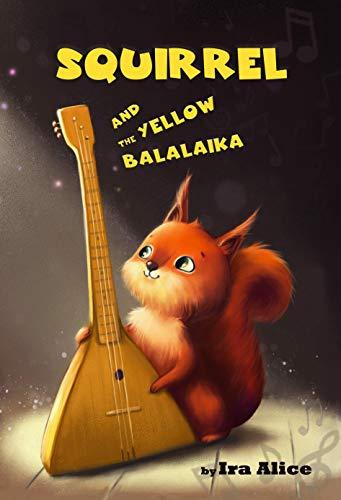 Squirrel and the yellow balalaika: a small chapter book (English Edition)