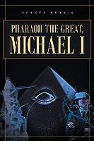 Pharaoh the Great, Michael I