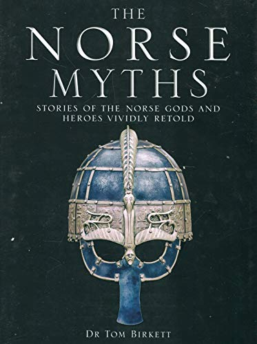 The Norse Myths: Stories of The Norse Gods and Heroes Vividly Retold