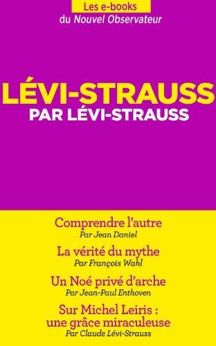 Lévi-Strauss par Lévi-Strauss (Nouvel Observateur, hors séries thématiques t. 74) (French Edition)