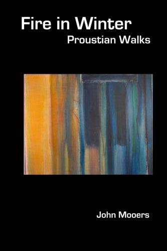 Fire in Winter: Proustian Walks
