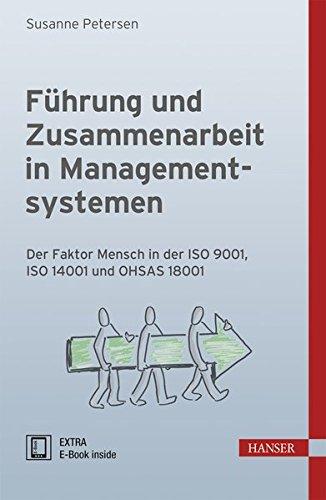 Führung und Zusammenarbeit in Managementsystemen: Der Faktor Mensch in der ISO 9001, ISO 14001 und OHSAS 18001