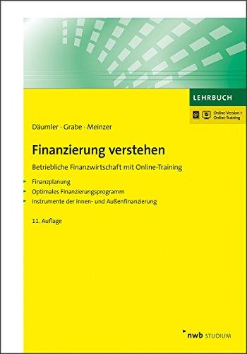 Finanzierung verstehen: Betriebliche Finanzwirtschaft mit Online-Training Finanzplanung. Optimales Finanzierungsprogramm. Instrumente der Innen- und Außenfinanzierung. (NWB Studium Betriebswirtschaft)